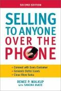 Selling to Anyone over the Phone : Connect with Every Customer - Generate Better Leads - Clo...