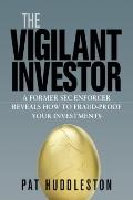 Vigilant Investor : A Former SEC Enforcer Reveals How to Fraud-Proof Your Investments