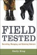 Field Tested : Recruiting, Managing, and Retaining Veterans