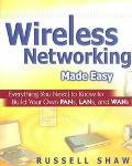 Wireless Networking Made Easy Everything You Need to Know to Build Your Own Pans, Lans, and ...