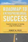 Roadmap to Entrepreneurial Success Powerful Strategies for Building a High-Profit Business