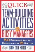 Quick Teambuilding Activities for Busy Managers 50 Exercises That Get Results in Just 15 Min...