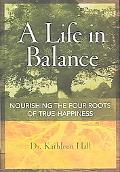 Life in Balance Nourishing the Four Roots of True Happiness