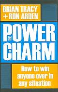 Power of Charm How to Win Anyone over in Any Situation