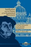 Justification and the Future of the Ecumenical Movement The Joint Declaration on the Doctrin...