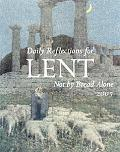 Not By Bread Alone Daily Reflections For Lent 2005