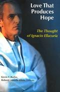 Love That Produces Hope The Thought of Ignacio Ellacuria