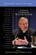 Theology of Cardinal Walter Kasper : Speaking Truth in Love