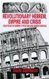 Revolutionary Hebrew, Empire and Crisis Four Peaks in Hebrew Literature and Jewish Survival