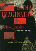 Lethal Imagination Violence and Brutality in American History
