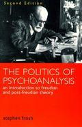 Politics of Psychoanalysis An Introduction to Freudian and Post-Freudian Theory
