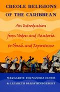 Creole Religions of the Caribbean An Introduction from Vodou and Santeria, to Obeah and Espiritismo