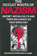 Occult Roots of Nazism Secret Aryan Cults and Their Influence on Nazi Ideology  The Ariosoph...