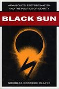Black Sun Aryan Cults, Esoteric Nazism and the Politics of Identity