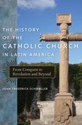 History of the Catholic Church in Latin America : From Conquest to Revolution and Beyond