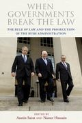 When Governments Break the Law : The Rule of Law and the Prosecution of the Bush Administration