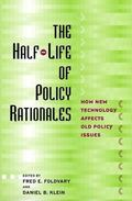 Half-Life of Policy Rationales How New Technology Affects Old Policy Issues