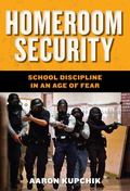 Homeroom Security: School Discipline in an Age of Fear