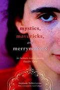 Mystics, Mavericks, And Merrymakers An Intimate Journey Among Hasidic Girls