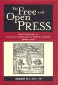 Free and Open Press The Founding of American Democratic Press Liberty, 1640-1800