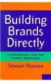 Building Brands Directly Creating Business Value from Customer Relationships