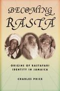 Becoming Rasta: Origins of Rastafari Identity in Jamaica