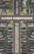 Sacred Subdivisions : The Postsuburban Transformation of American Evangelicalism