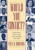 Would You Convict? Seventeen Cases That Challenged the Law
