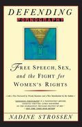 Defending Pornography Free Speech, Sex, and the Fight for Women's Rights
