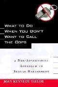 What to Do When You Don't Want to Call the Cops A Non-Adversarial Approach to Sexual Harassment