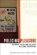 Policing Pleasure : Sex Work, Policy, and the State in Global Perspective