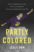 Partly Colored : Asian Americans and Racial Anomaly in the Segregated South