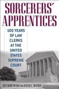 Sorcerers' Apprentices 100 Years of Law Clerks at the United States Supreme Court