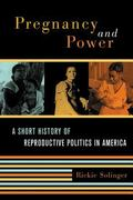 Pregnancy and Power A Short History of Reproductive Politics in America