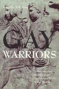 Gay Warriors A Documentary History from the Ancient World to the Present