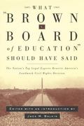 What Brown V. Board of Education Should Have Said The Nation's Top Legal Experts Rewrite Ame...