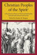 Christian Peoples of the Spirit: A Documentary History of Pentecostal Spirituality from the ...