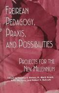 Freirean Pedagogy, Praxis, and Possibilities Projects for the New Millennium