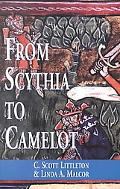 From Scythia to Camelot A Radical Reassessment of the Legends of King Arthur, the Knights of...