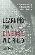 Learning for a Diverse World Using Critical Theory to Read and Write About Literature