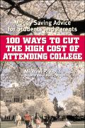 100 Ways to Cut the High Cost of Attending College Money-Saving Advice for Students and Parents