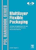 Multilayer Flexible Packaging: Technology and Applications for the Food, Personal Care, and ...