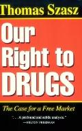Our Right to Drugs The Case for a Free Market