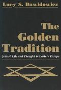 Golden Tradition Jewish Life and Thought in Eastern Europe