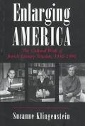 Enlarging America The Cultural Work of Jewish Literary Scholars, 1930-1990