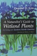 Naturalist's Guide to Wetland Plants An Ecology for Eastern North America