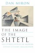 Image of the Shtetl and Other Studies of Modern Jewish Literary Imagination