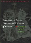 Britain And the Iranian Constitutional Revolution of 1906-1911 Foreign Policy, Imperialism, ...