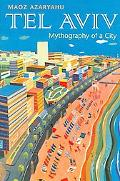 Tel Aviv Mythography of a City