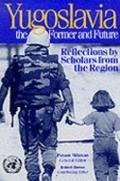 Yugoslavia, the Former and Future Reflections by Scholars from the Region